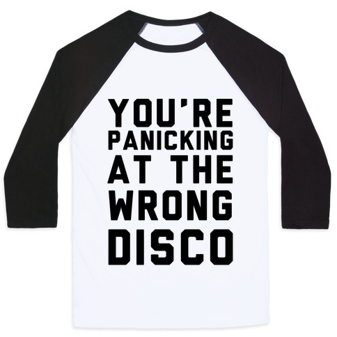 You're Panicking at the Wrong Disco Baseball Tee