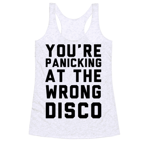 You're Panicking at the Wrong Disco Racerback Tank Top