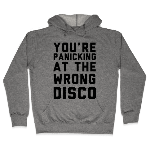 You're Panicking at the Wrong Disco Hooded Sweatshirt