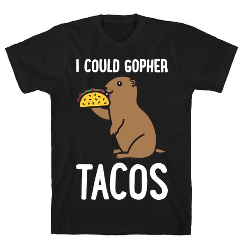 I Could Gopher Tacos T-Shirt