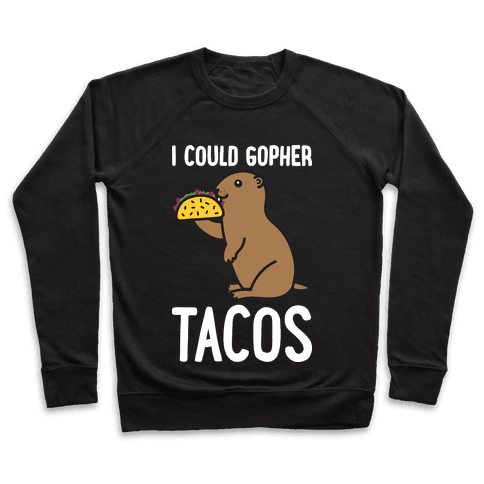 I Could Gopher Tacos Pullover