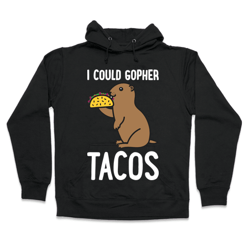 I Could Gopher Tacos Hooded Sweatshirt
