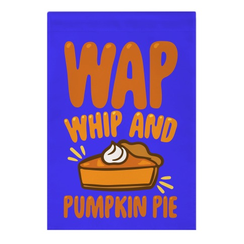 WAP Whip and Pumpkin Pie Parody Garden Flag
