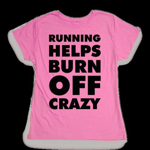 Running Helps Burn Off Crazy Womens T-Shirt