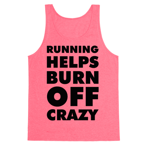 Running Helps Burn Off Crazy Tank Top