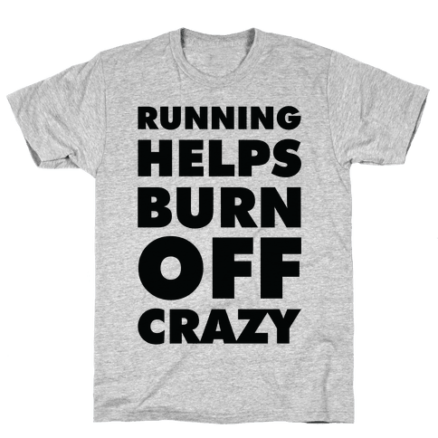 Running Helps Burn Off Crazy Mens T-Shirt