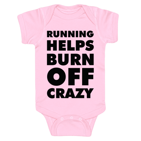 Running Helps Burn Off Crazy Baby Onesy