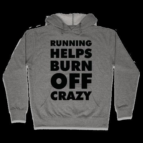 Running Helps Burn Off Crazy Hooded Sweatshirt
