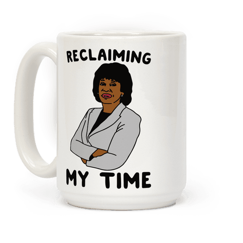 Reclaiming My Time Maxine Waters
