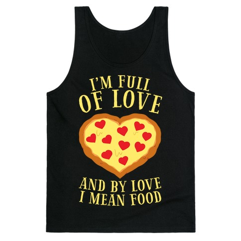 I'm Full Of Love... And By Love I Mean Food Tank Top