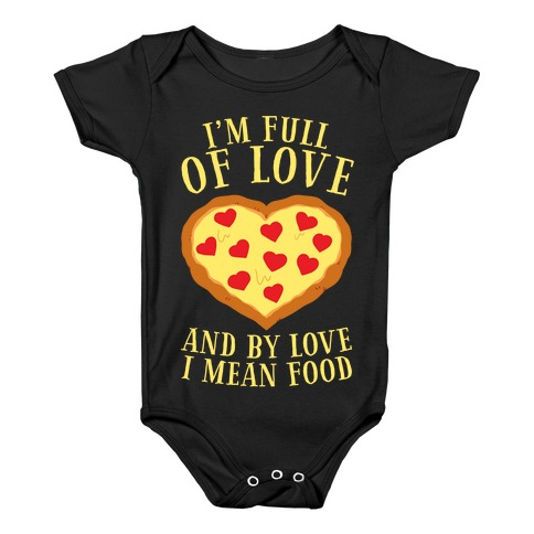 I'm Full Of Love... And By Love I Mean Food Baby Onesy