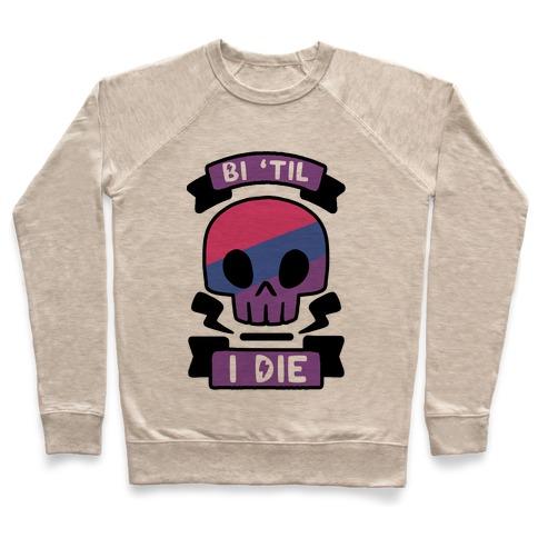 Bi 'Til I Die Pullover