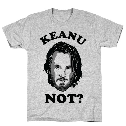 Keanu Not? T-Shirt