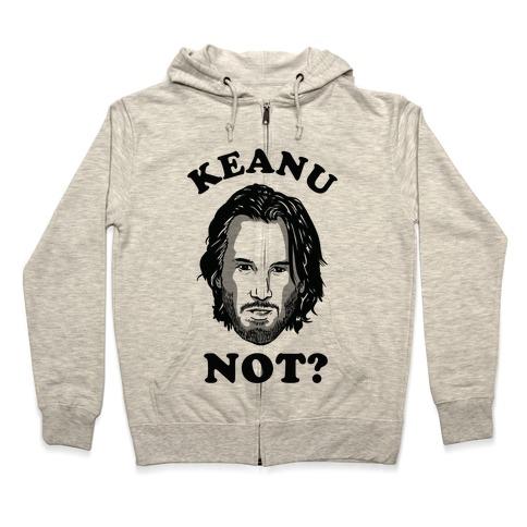 Keanu Not? Zip Hoodie