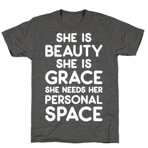 She Is Beauty She Is Grace She Needs Her Personal Space T-Shirt