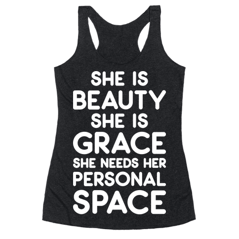 She Is Beauty She Is Grace She Needs Her Personal Space Racerback Tank Top