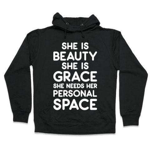 She Is Beauty She Is Grace She Needs Her Personal Space Hooded Sweatshirt