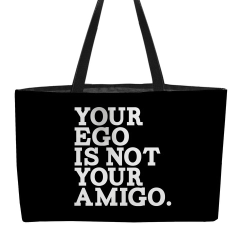 Your Ego is not Your Amigo Weekender Tote