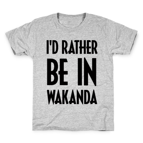I'd Rather Be In Wakanda Kids T-Shirt