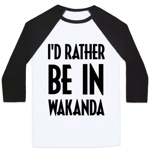 I'd Rather Be In Wakanda Baseball Tee