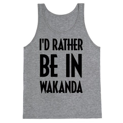 I'd Rather Be In Wakanda Tank Top