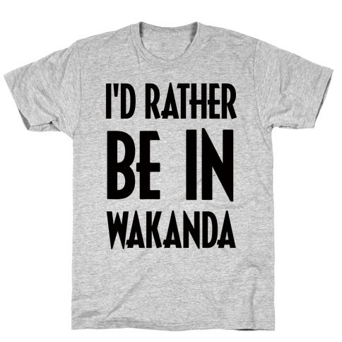 I'd Rather Be In Wakanda T-Shirt