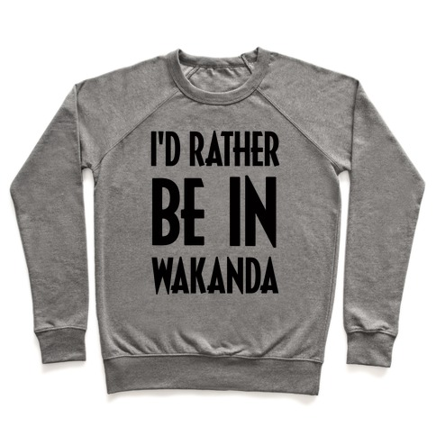 I'd Rather Be In Wakanda Pullover
