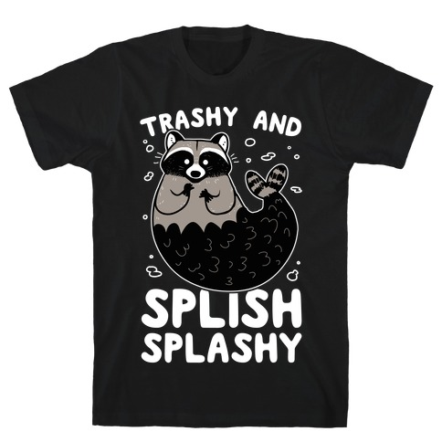 Trashy And Splish Splashy T-Shirt