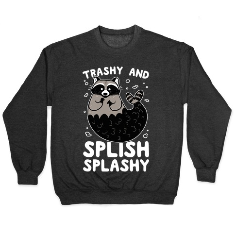 Trashy And Splish Splashy Pullover