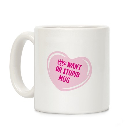 Eye Want Ur Stupid Mug Parody Coffee Mug