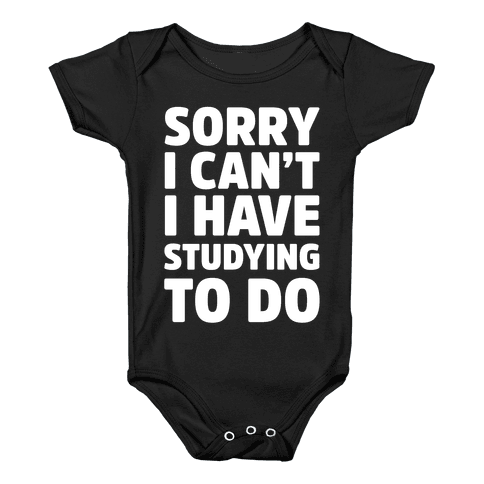 Sorry I Can't I Have Studying To Do Baby Onesy