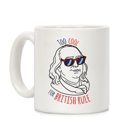 Too Cool for British Rule Coffee Mug