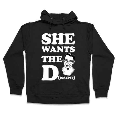 She wants the Dissent Ruth Bader Ginsburg Hooded Sweatshirt