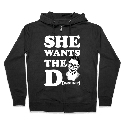She wants the Dissent Ruth Bader Ginsburg Zip Hoodie