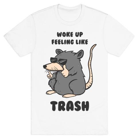 Woke Up Feeling Like Trash T-Shirt