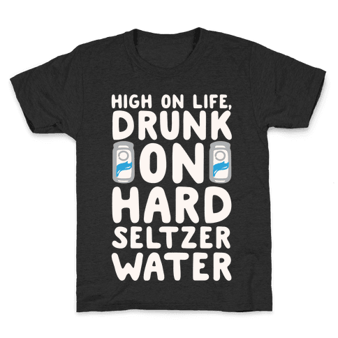 High On Life Drunk On Hard Seltzer Water White Print Kids T-Shirt
