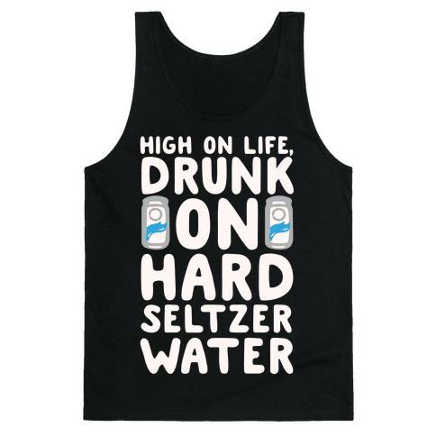 High On Life Drunk On Hard Seltzer Water White Print Tank Top