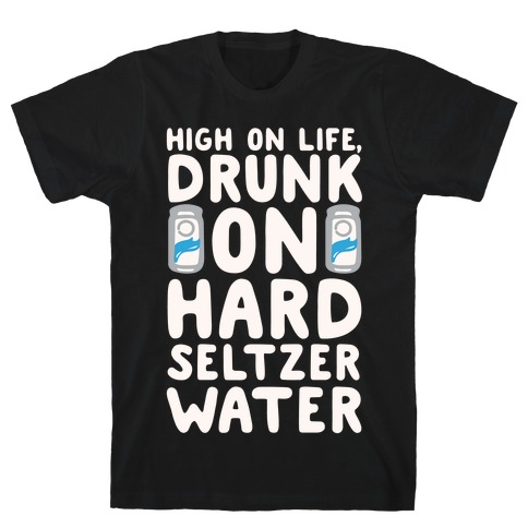 High On Life Drunk On Hard Seltzer Water White Print T-Shirt
