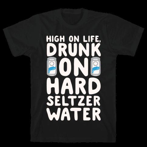 High On Life Drunk On Hard Seltzer Water White Print Mens/Unisex T-Shirt