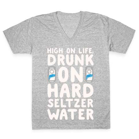 High On Life Drunk On Hard Seltzer Water White Print V-Neck Tee Shirt