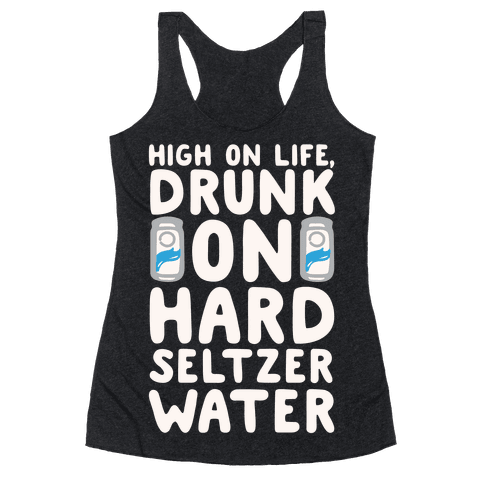High On Life Drunk On Hard Seltzer Water White Print Racerback Tank Top