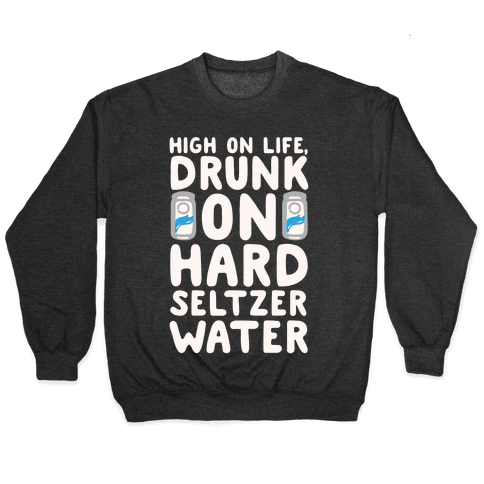 High On Life Drunk On Hard Seltzer Water White Print Pullover