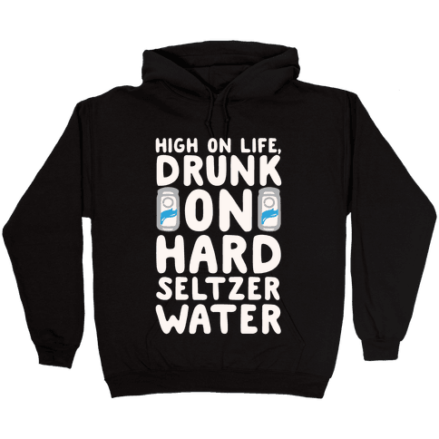 High On Life Drunk On Hard Seltzer Water White Print Hooded Sweatshirt