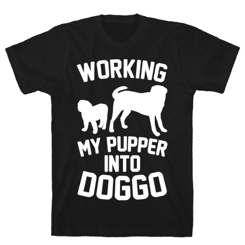 Working My Pupper Into Doggo White Print Mens T-Shirt
