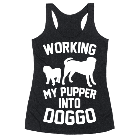 Working My Pupper Into Doggo White Print Racerback Tank Top