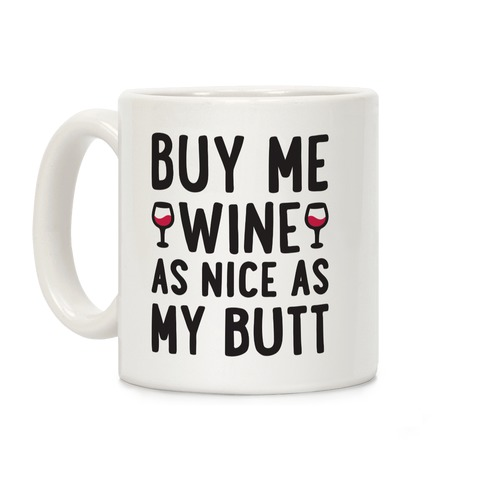 Buy Me Wine As Nice As My Butt Coffee Mug