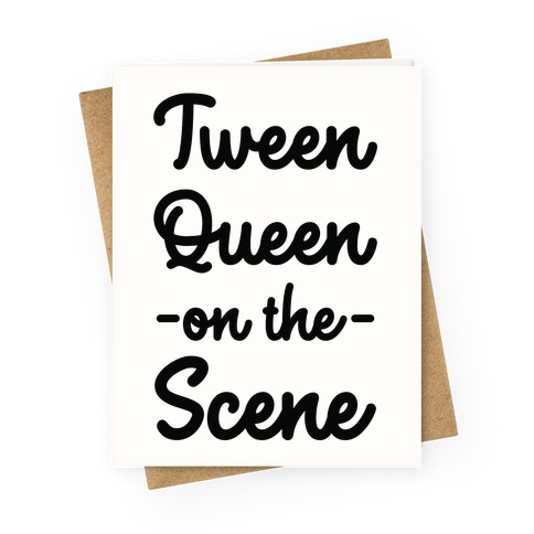 Tween Queen on the Scene Greeting Card