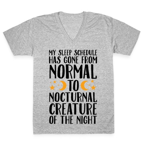 My Sleep Schedule Has Gone From NORMAL To NOCTURNAL CREATURE OF THE NIGHT V-Neck Tee Shirt