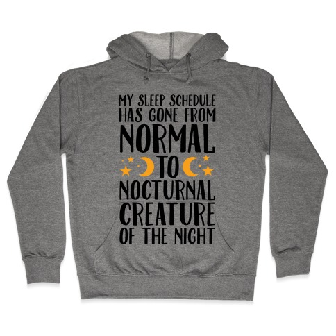 My Sleep Schedule Has Gone From NORMAL To NOCTURNAL CREATURE OF THE NIGHT Hooded Sweatshirt