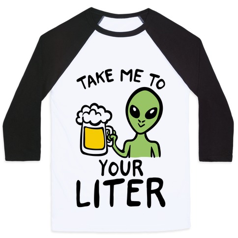 Take Me To Your Liter Alien Beer Parody Baseball Tee